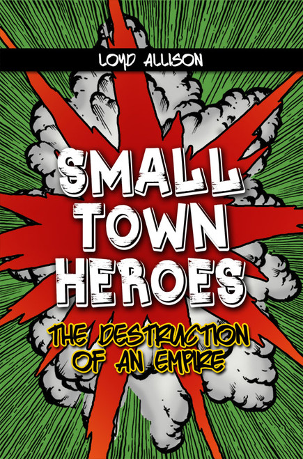 Small Town Heroes: The Destruction of an Empire