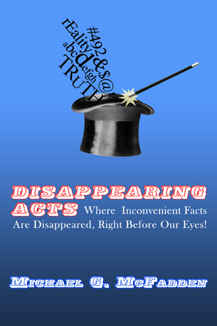 Disappearing Acts: Where Inconvenient Facts Are Disappeared, Right Before Our Eyes!
