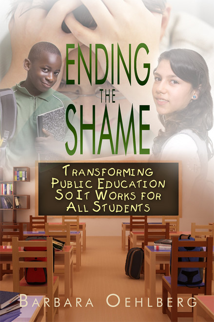 Ending the Shame: Transforming Public Education So It Works for All Students