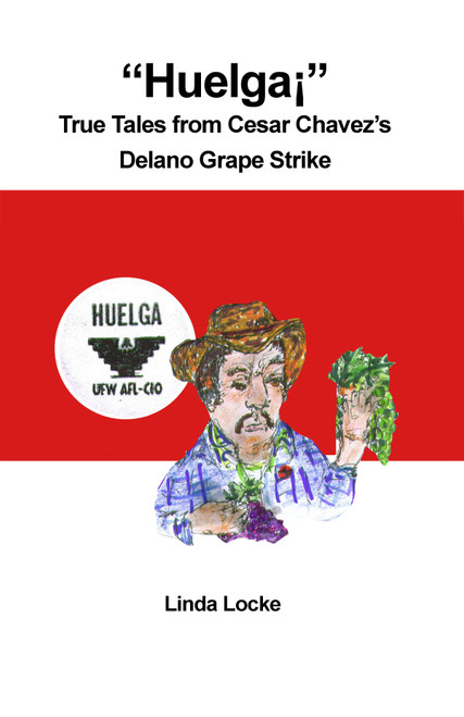 """""""Huelga¡"""" : True Tales from Cesar Chavez's Delano Grape Strike"""