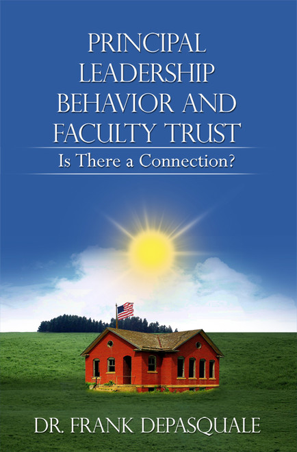 Principal Leadership Behavior and Faculty Trust: Is There a Connection?