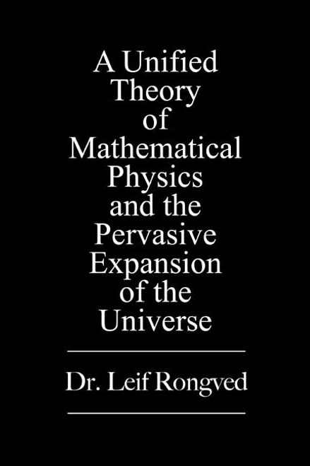 [NEW Version] A Unified Theory of Mathematical Physics and The Pervasive Expansion of the Universe