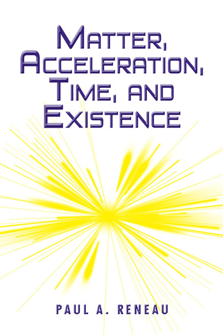Matter, Acceleration, Time, and Existence