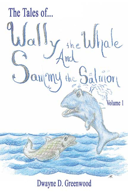 The Tales of Wally the Whale and Sammy the Salmon: Volume I