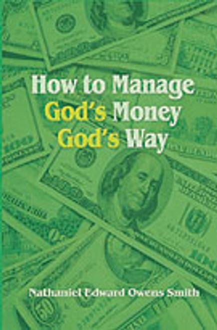 How to Manage God's Money God's Way by Nathaniel Edward Owens Smith