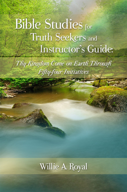 Bible Studies for Truth Seekers and Instructor's Guide: Thy Kingdom Come on Earth Through Fifty-four Initiatives