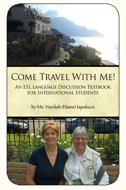 Come Travel With Me! An ESL Language Discussion Textbook for International Students