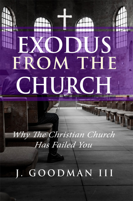 Exodus from the Church: Why the Christian Church Has Failed You