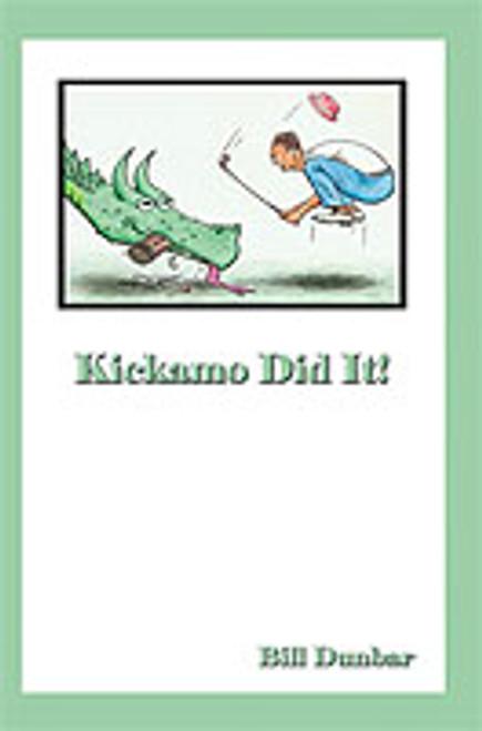 Kickamo Did It by Bill Dunbar