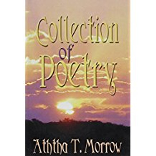 Collection of Poetry  (by Aththa T. Morrow)