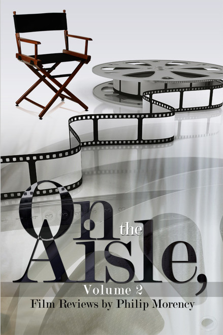 On the Aisle, Volume 2: Film Reviews by Philip Morency