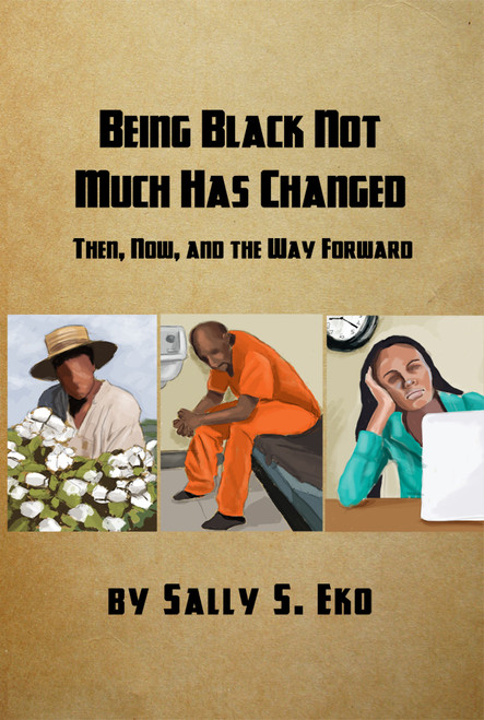 Being Black Not Much Has Changed: Then, Now, and the Way Forward