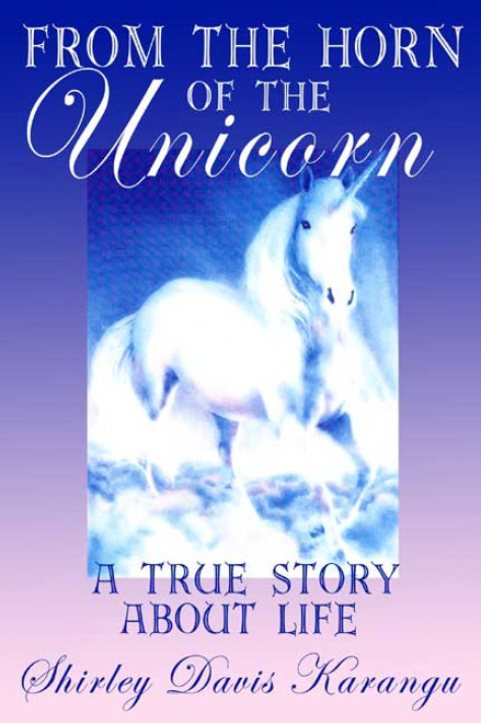 From the Horn of the Unicorn: A True Story about Life