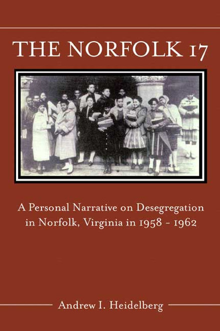 The Norfolk 17: A Personal Narrative on Desegregation in Norfolk, Virginia, in 1958-1962