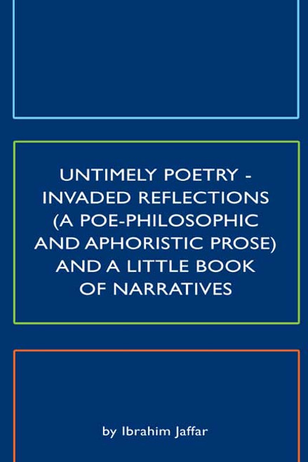 Untimely Poetry - Invaded Reflections (A Poe-Philosophic and Aphoristic Prose) and a Little Book of Narratives