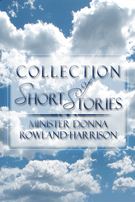 Collection of Short Stories (by Minister Donna Rowland-Harrison)