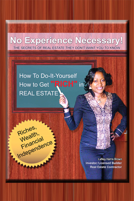 No Experience Necessary: The Secrets of Real Estate They Don't Want You to Know