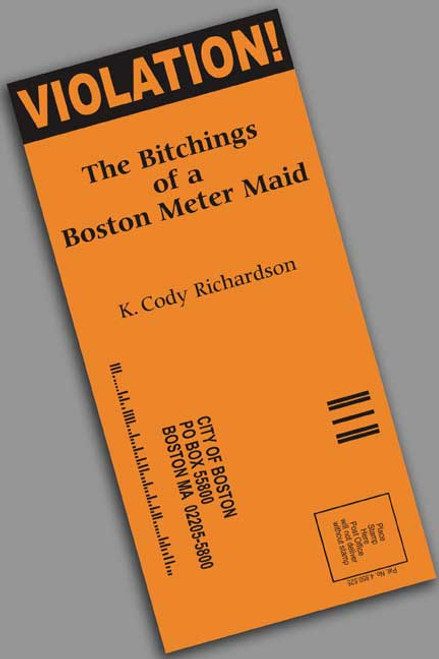 Violation!  The Bitchings of a Boston Meter Maid