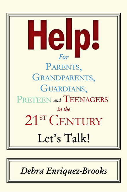 Help!  For Parents, Grandparents, Guardians, Preteen and Teenagers in the 21st Century Let's Talk!