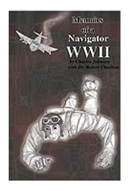 Memoirs of a Navigator WW II by Robert M. Charlton