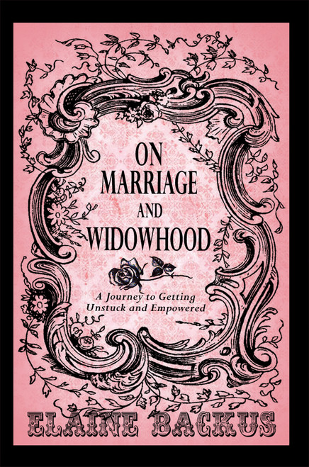 On Marriage and Widowhood: A Journey to Getting Unstuck and Empowered