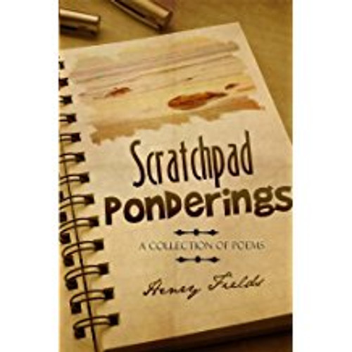Scratchpad Ponderings: A Collection of Poems