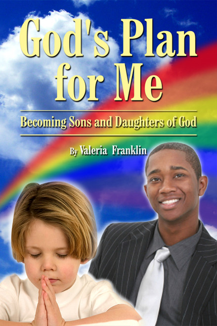 God's Plan for Me: Becoming Sons and Daughters of God