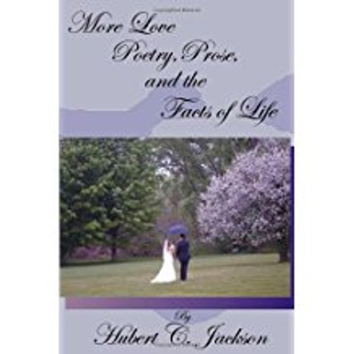 More Love, Poetry, Prose and the Facts of Life