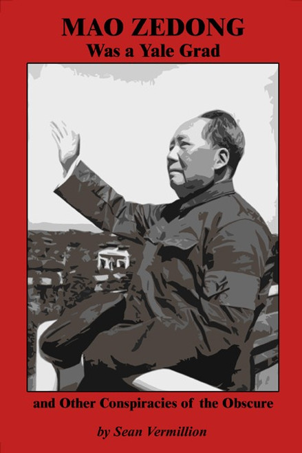 Mao Zedong Was a Yale Grad and Other Conspiracies of the Obscure