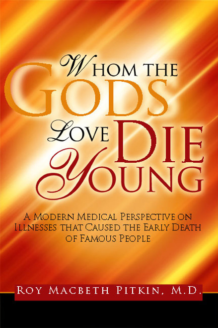 Whom the Gods Love Die Young: A Modern Medical Perspective on Illnesses that Caused the Early Death of Famous People