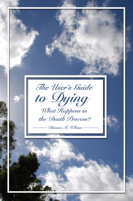 The User's Guide to Dying: What Happens in the Death Process?