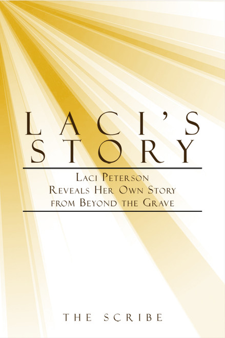 Laci's Story: Laci Peterson Reveals Her Own Story from Beyond the Grave
