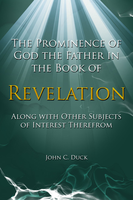 The Prominence of God the Father in the Book of Revelation Along with Other Subjects of Interest Therefrom