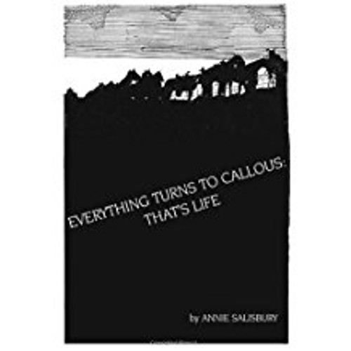 Everything Turns to Callous: That's Life