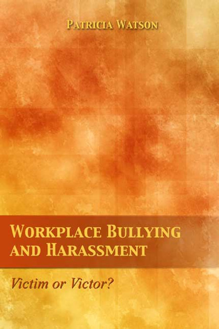 Workplace Bullying and Harassment: Victim or Victor?