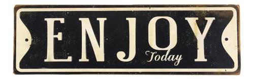 Enjoy Today Black and White Tin Wall Sign 19 Inches