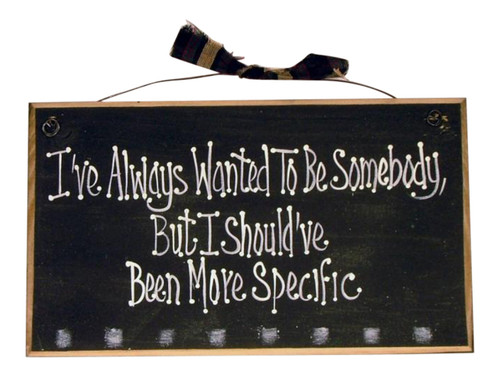 Always Wanted To Be Somebody Funny Wooden FuN Sign