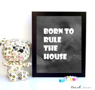Born to Rule the House