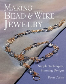 Making Bead & Wire Jewelry Book by Dawn Cusick ~ Over 30 Patterns
