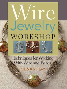Wire Jewelry Workshop by S Ray  ~ Techniques Working Wire