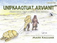 Unipkaaqtuat Arvianit: Traditional Inuit Stories from Arviat, Volume 2 (Inuktituk-English)