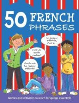 50 French Phrases: Games and Activities to Teach Language Essentials (French-English)