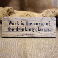 Pub Signs and Notices - Oscar Wilde Quote (Work is the curse...) wooden pub / bar sign produced from 8mm distressed oak.
