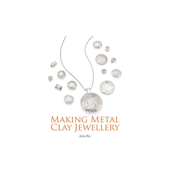 Making Metal Clay Jewellery by Julia Rai