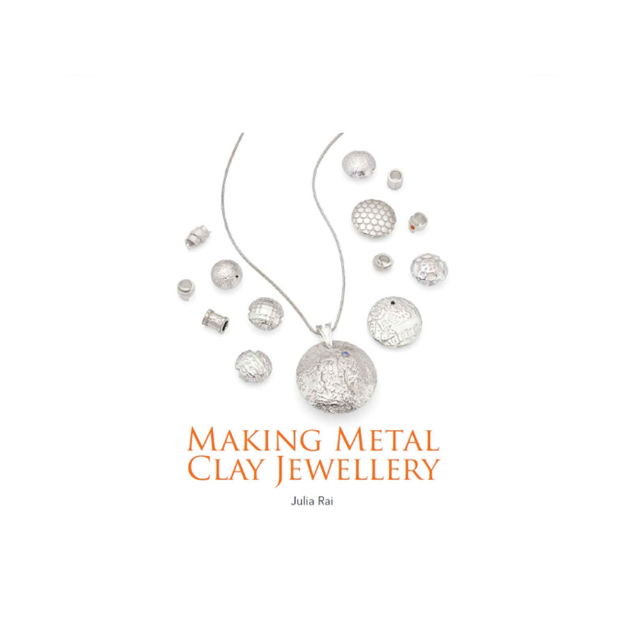 Making Metal Clay Jewellery by Julia Rai