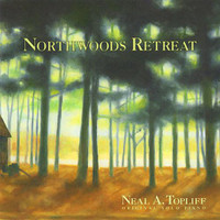 "Neal A. Topliff, ""Northwoods Retreat"" CD"