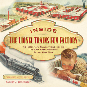 Inside the Lionel Trains Fun Factory (Publisher's Limited Edition Hard Cover)
