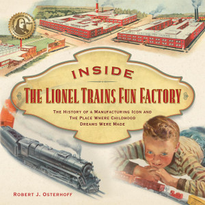Inside the Lionel Trains Fun Factory (Hard Cover Shelf Worn)