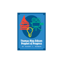 Thomas Alva Edison: Prophet of Progress