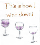 "Rhinestud Applique - ""This is How I Wine Down"""